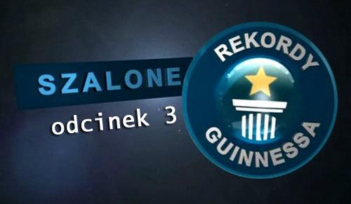Szalone Rekordy Guinessa - odcinek 03