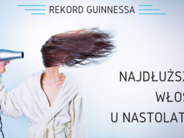 Najdłuższe włosy u nastolatki - Rekord Guinnessa
